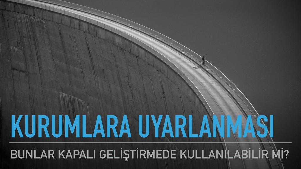 KURUMLARA UYARLANMASI BUNLAR KAPALI GELİŞTİRMED...