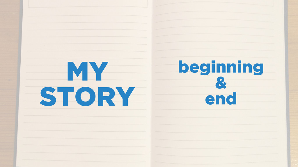 MY STORY beginning & end