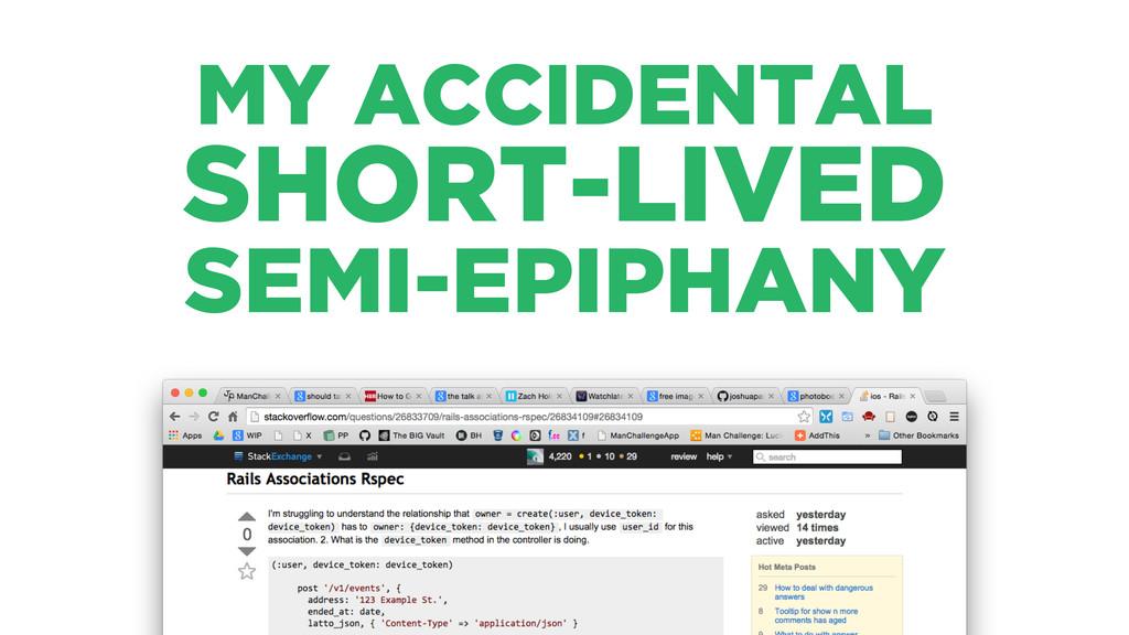 MY ACCIDENTAL SHORT-LIVED SEMI-EPIPHANY