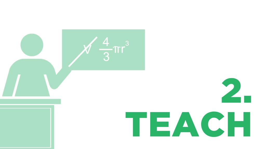 2. TEACH
