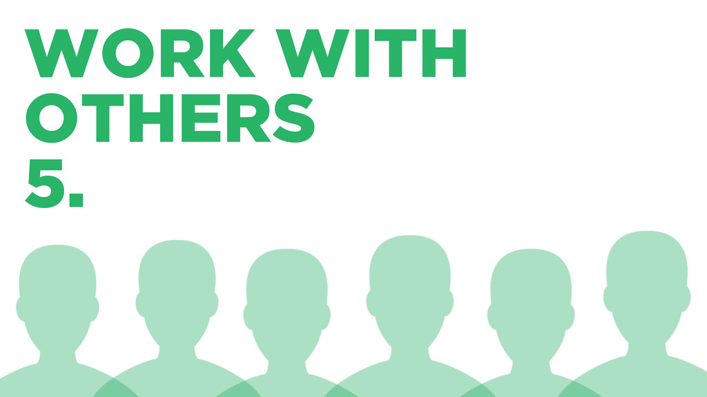 WORK WITH OTHERS 5.