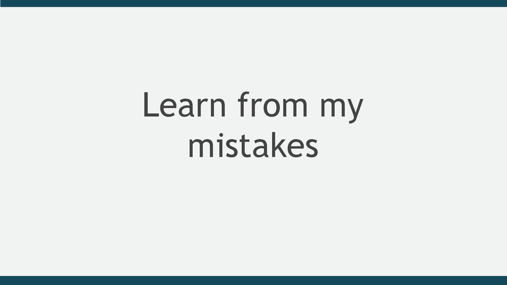Learn from my mistakes