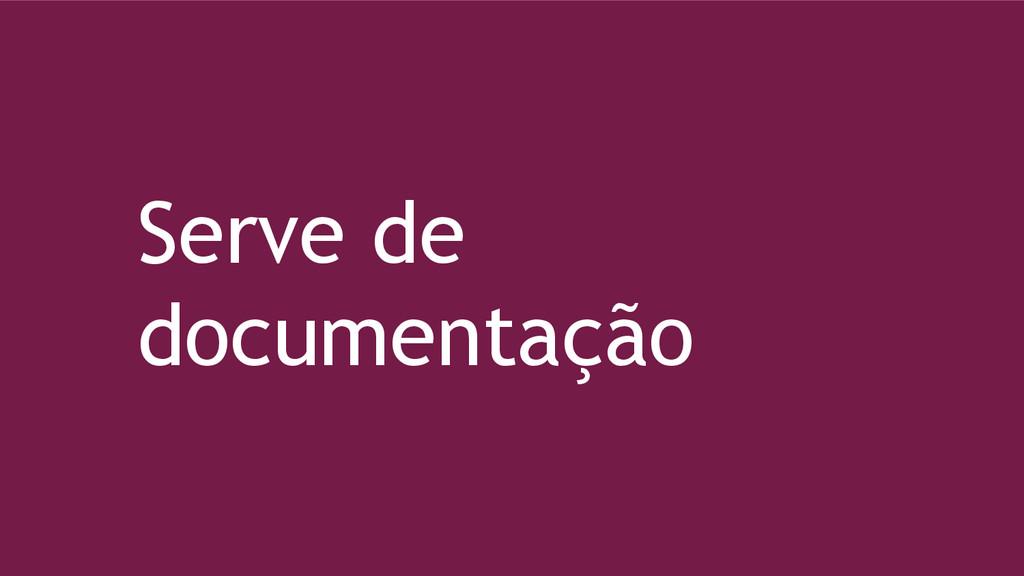 Serve de documentação