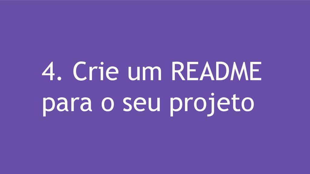 4. Crie um README para o seu projeto