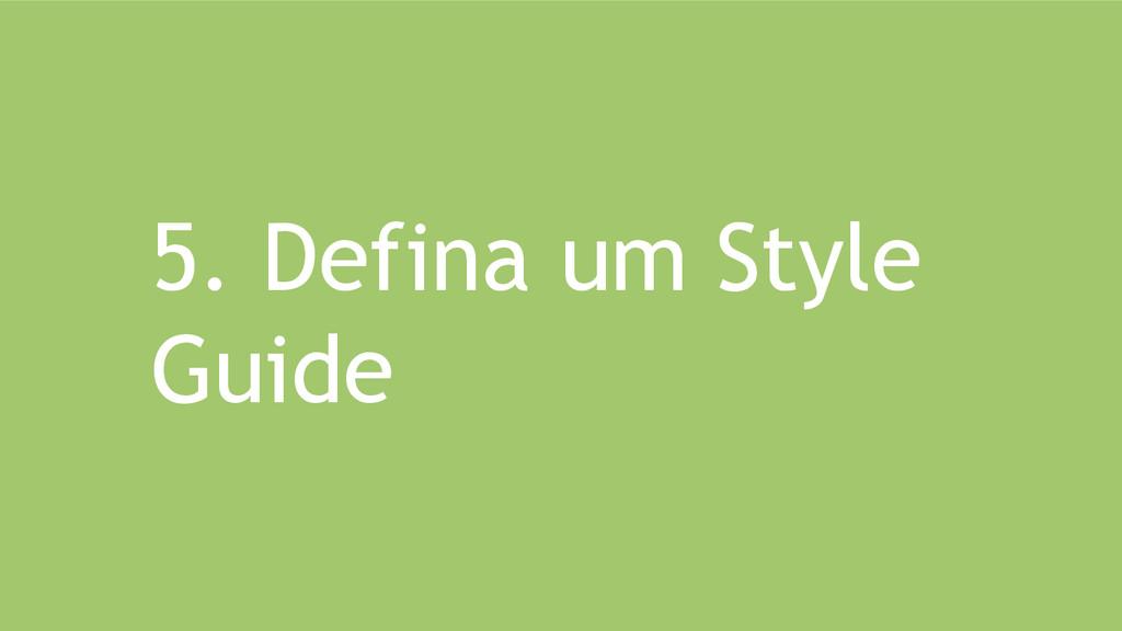 5. Defina um Style Guide