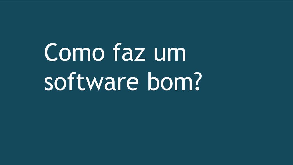Como faz um software bom?