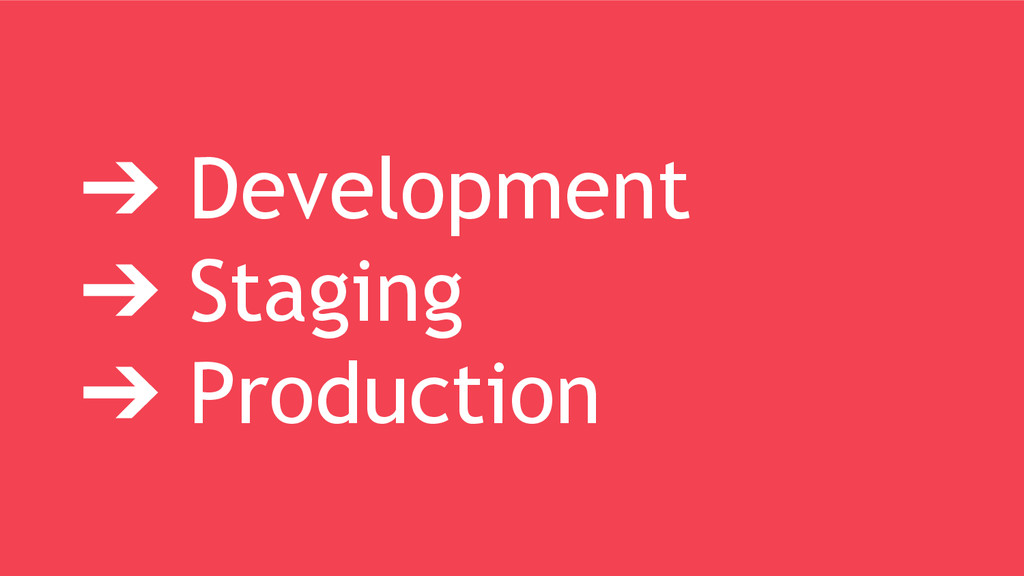 ➔ Development ➔ Staging ➔ Production