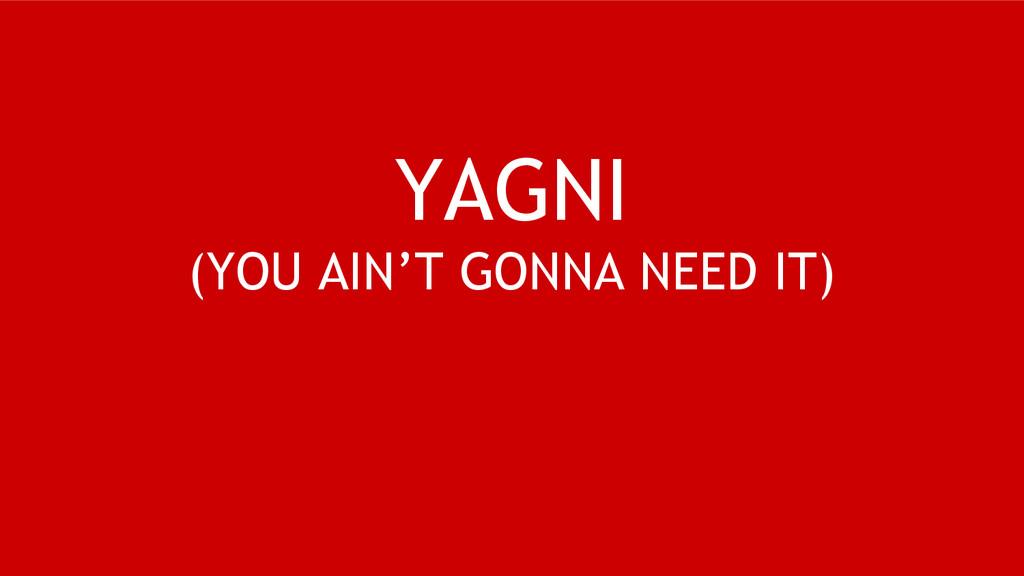 YAGNI (YOU AIN'T GONNA NEED IT)