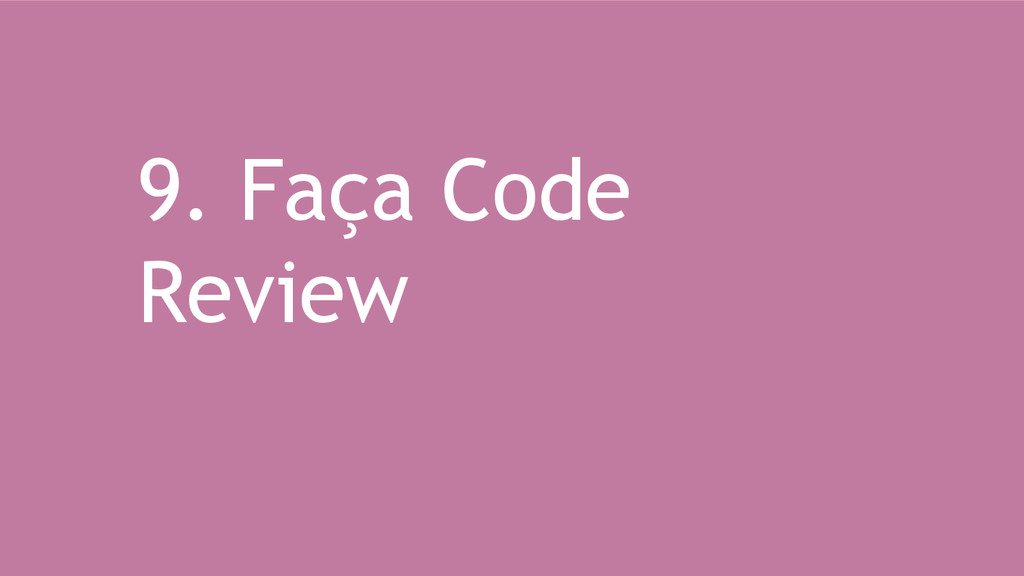 9. Faça Code Review