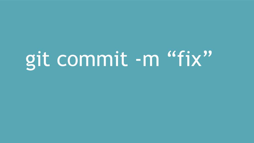 "git commit -m ""fix"""