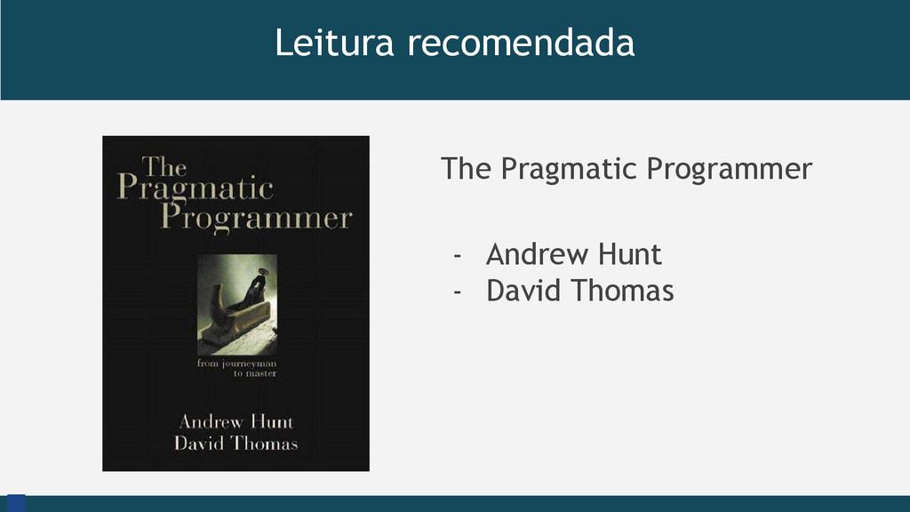 Leitura recomendada The Pragmatic Programmer - ...