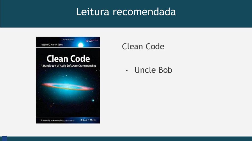 Leitura recomendada Clean Code - Uncle Bob cc L...