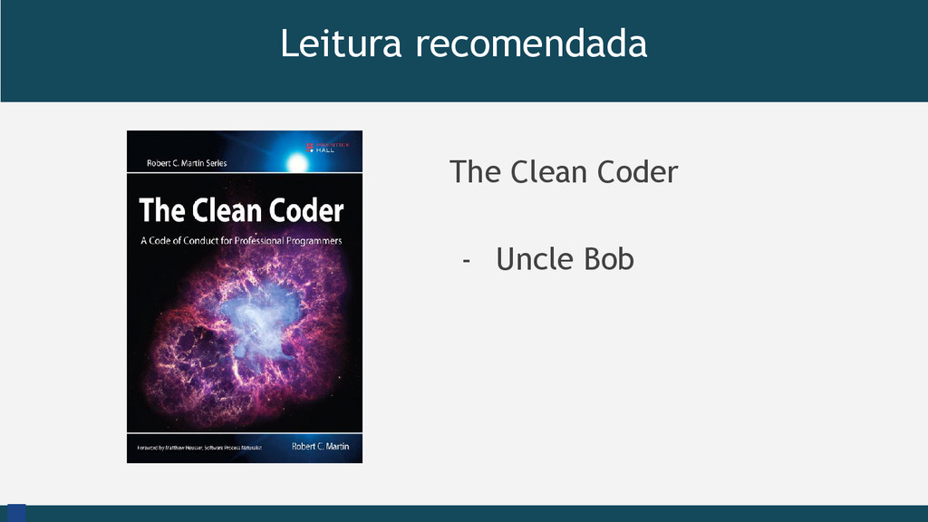 Leitura recomendada The Clean Coder - Uncle Bob...