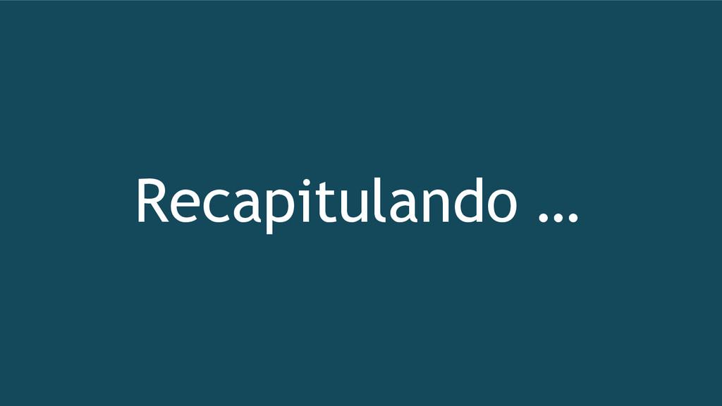 Recapitulando …