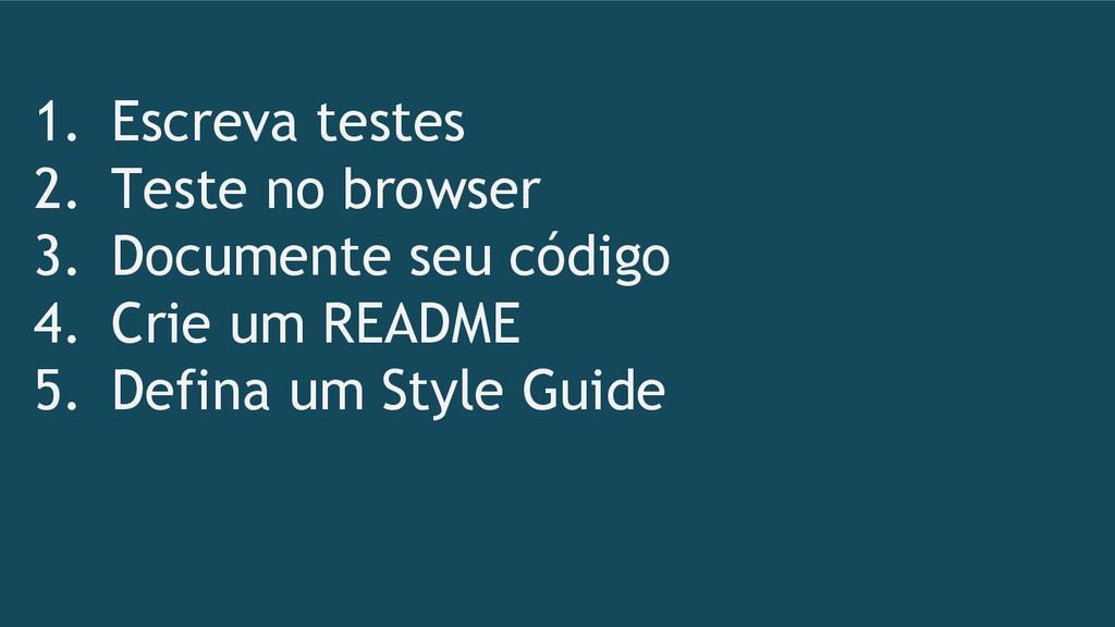 1. Escreva testes 2. Teste no browser 3. Docume...