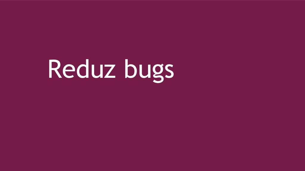 Reduz bugs