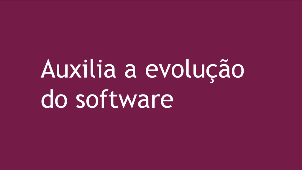 Auxilia a evolução do software