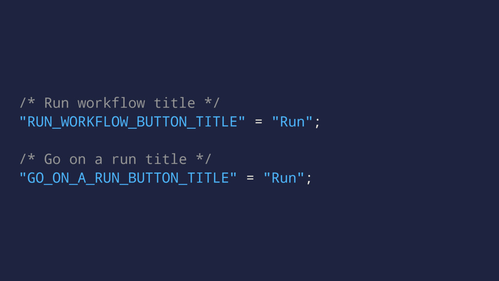 "/* Run workflow title */ ""RUN_WORKFLOW_BUTTON_T..."