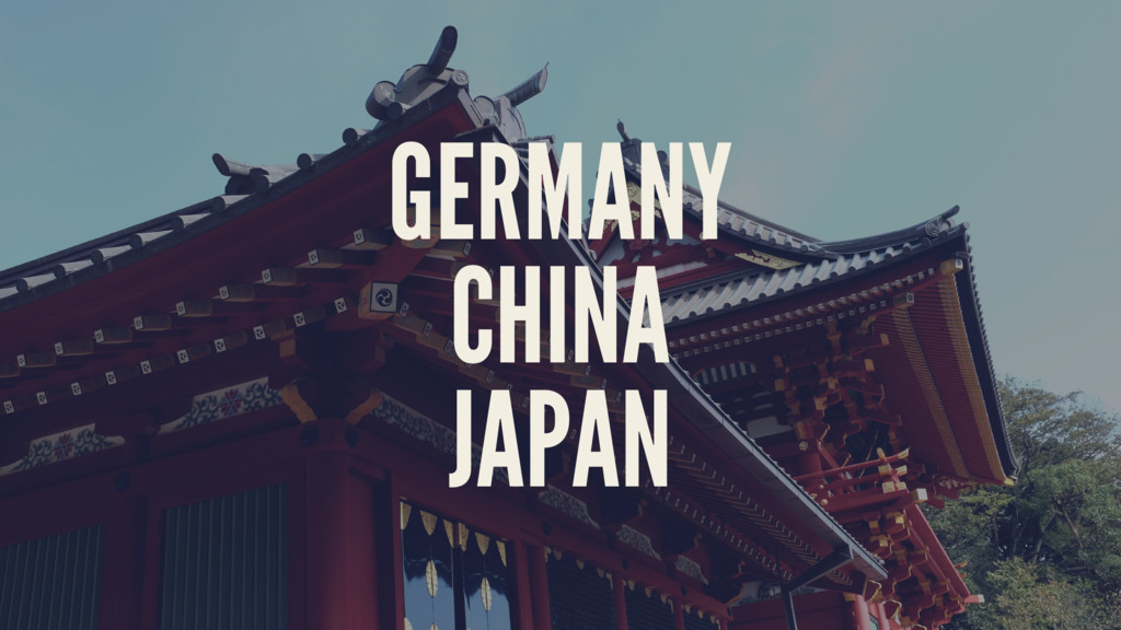 GERMANY CHINA JAPAN