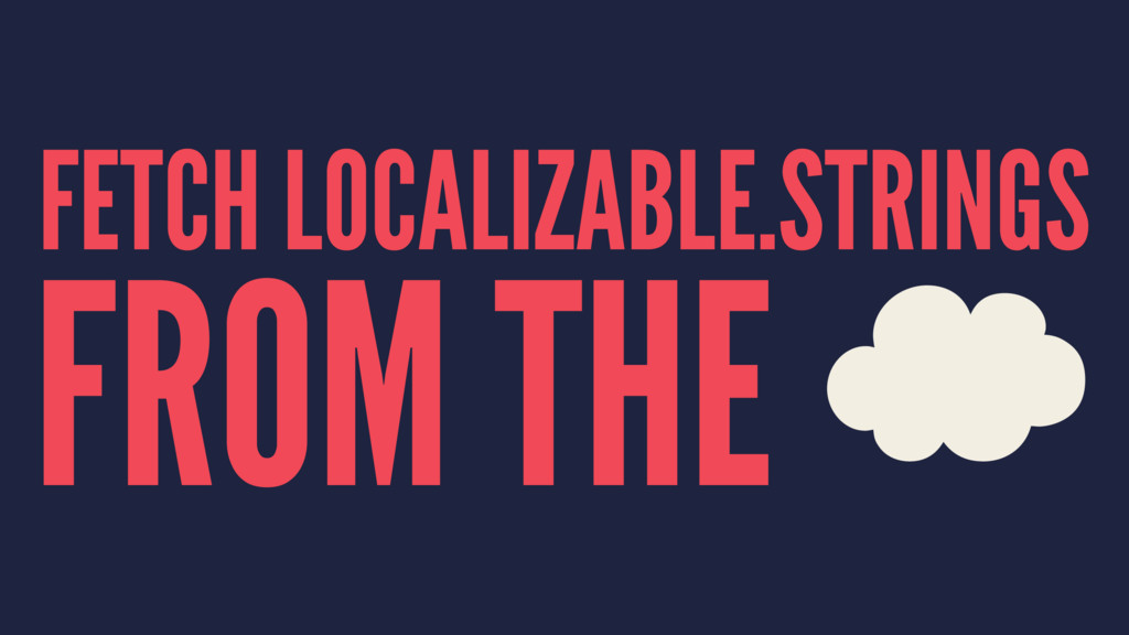FETCH LOCALIZABLE.STRINGS FROM THE '