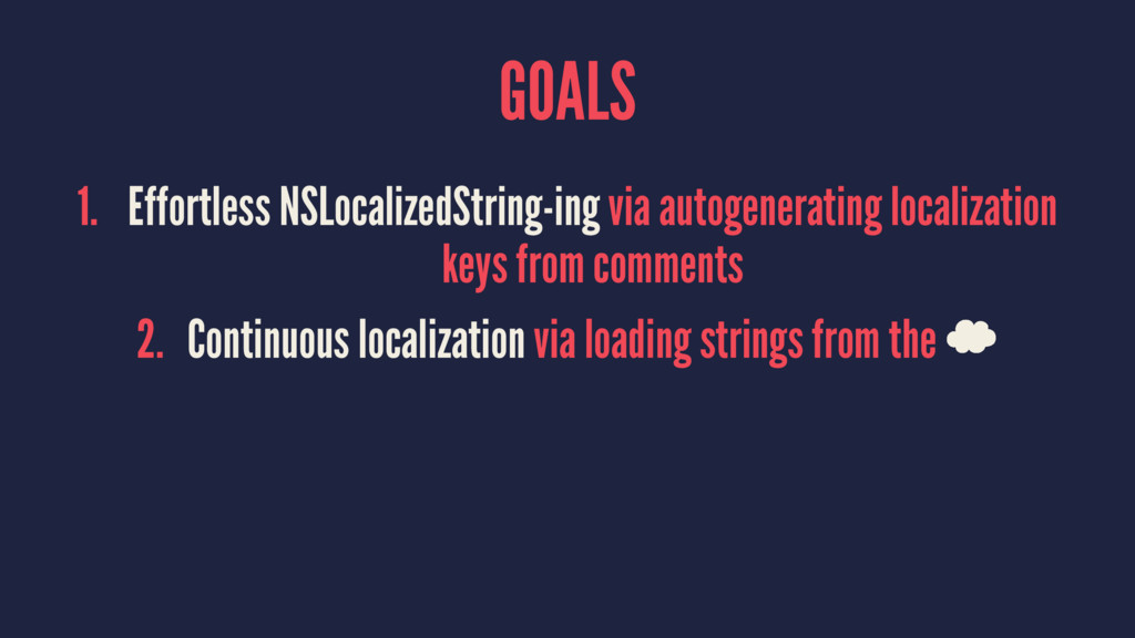 GOALS 1. Effortless NSLocalizedString-ing via a...