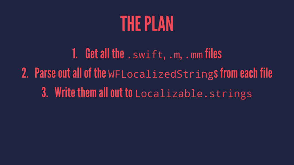 THE PLAN 1. Get all the .swift, .m, .mm files 2...