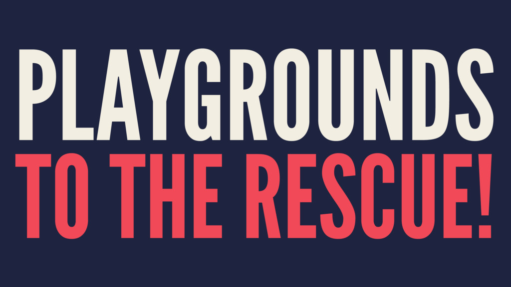 PLAYGROUNDS TO THE RESCUE!