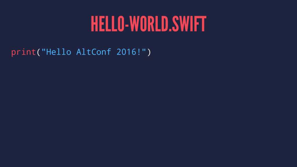 "HELLO-WORLD.SWIFT print(""Hello AltConf 2016!"")"