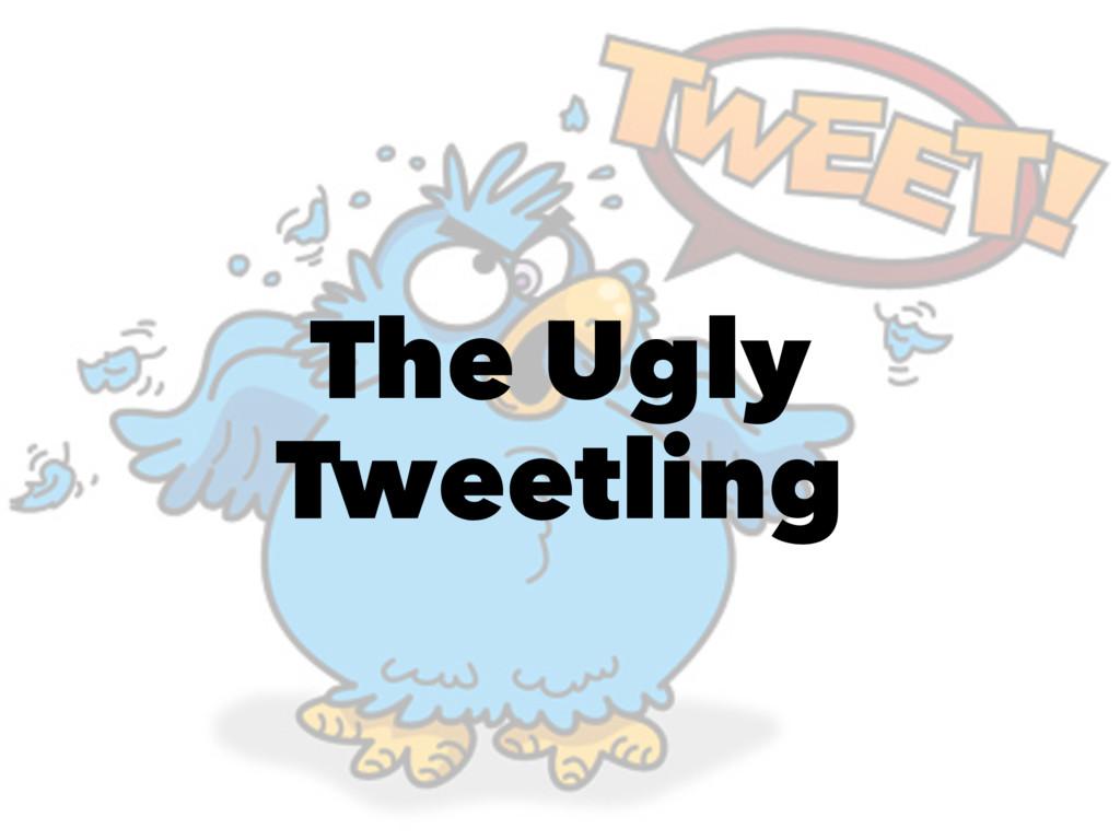 The Ugly Tweetling