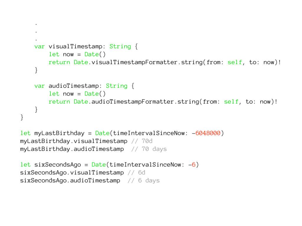 . . . var visualTimestamp: String { let now = D...