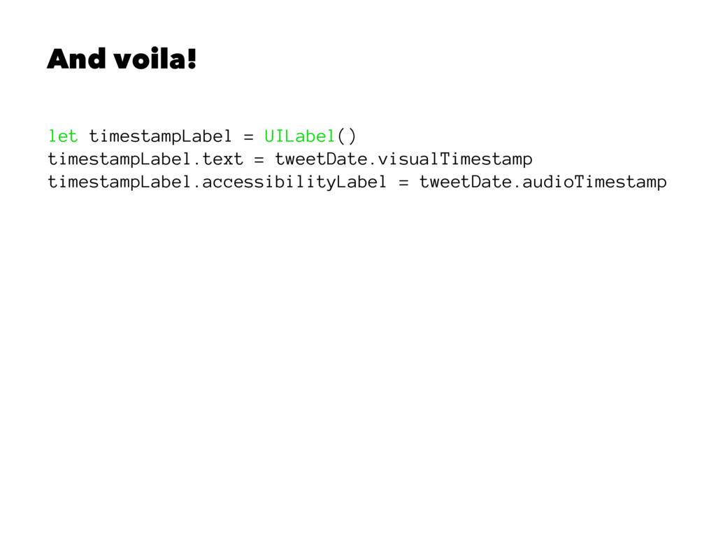 And voila! let timestampLabel = UILabel() times...