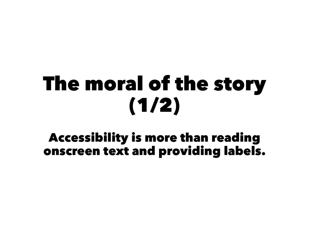 The moral of the story (1/2) Accessibility is m...