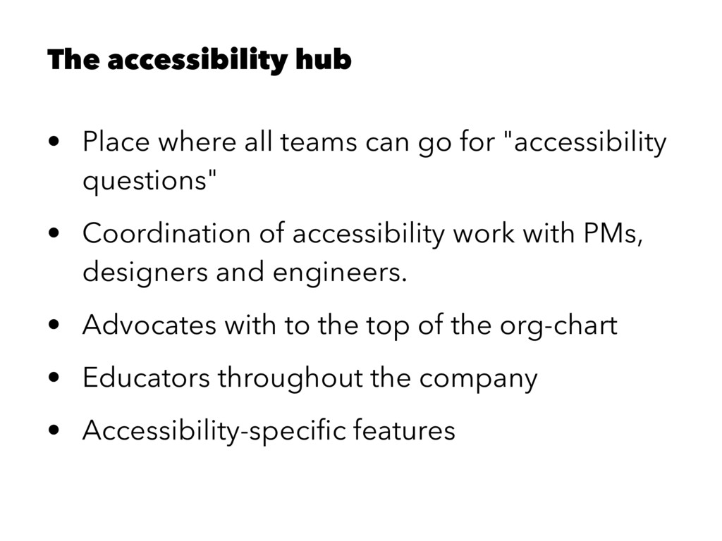 The accessibility hub • Place where all teams c...