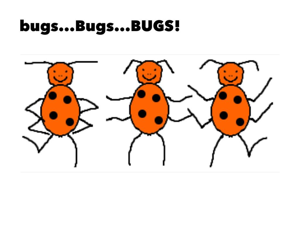 bugs...Bugs...BUGS!