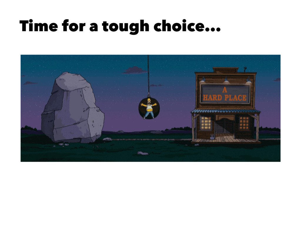 Time for a tough choice...