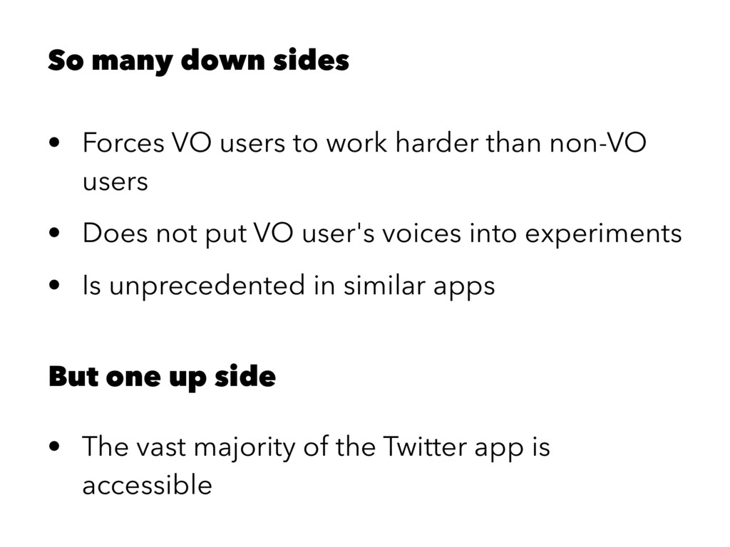 So many down sides • Forces VO users to work ha...