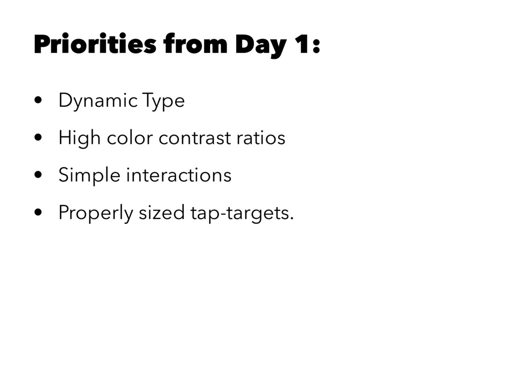 Priorities from Day 1: • Dynamic Type • High co...