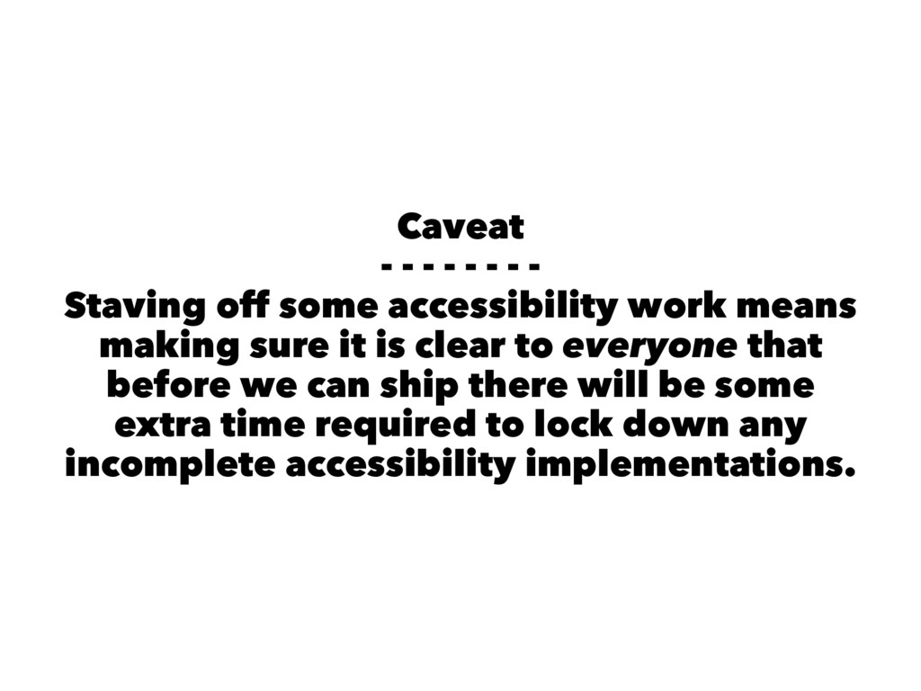Caveat - - - - - - - - Staving off some accessi...