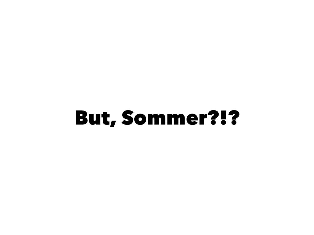 But, Sommer?!?