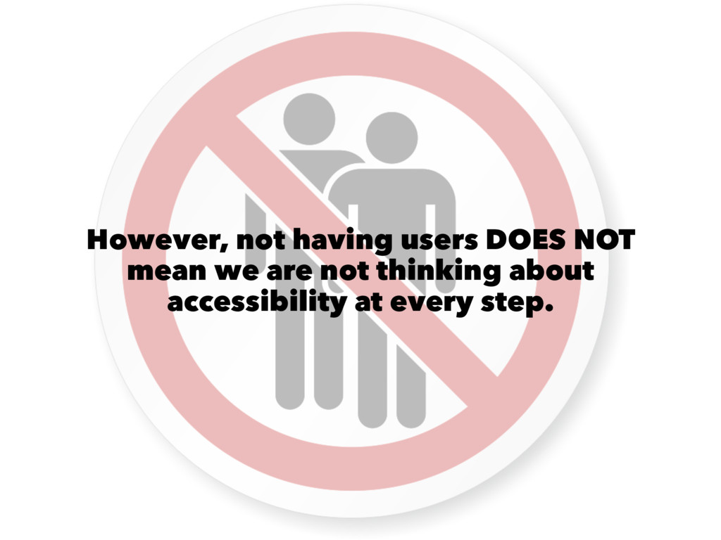 However, not having users DOES NOT mean we are ...