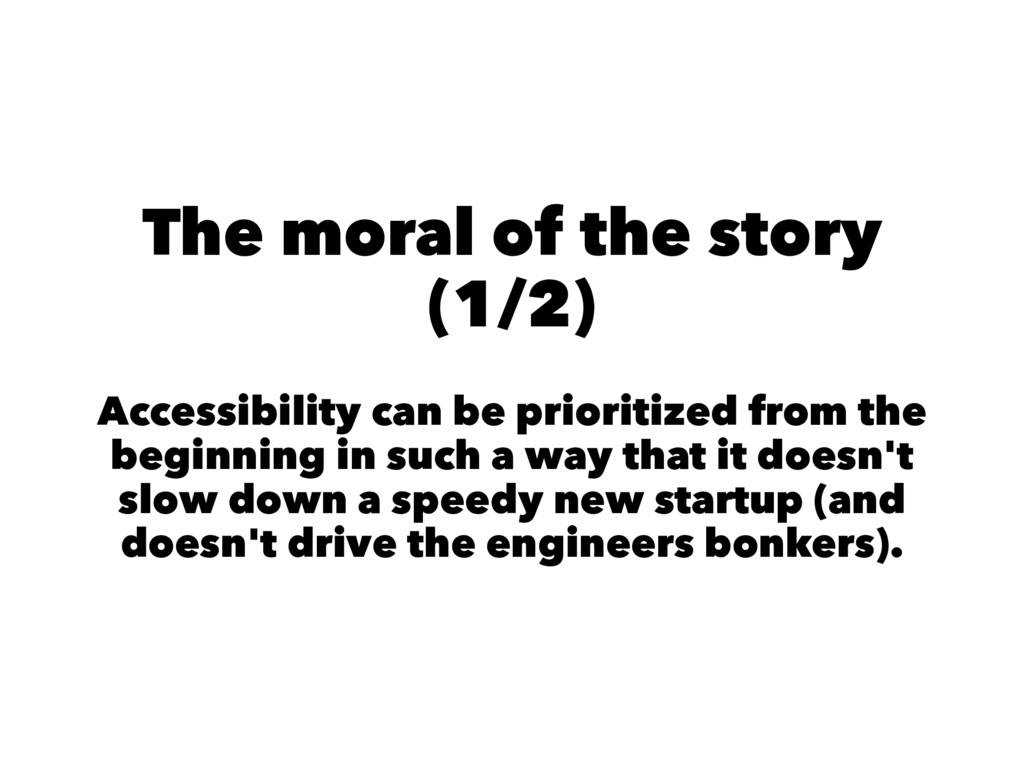 The moral of the story (1/2) Accessibility can ...