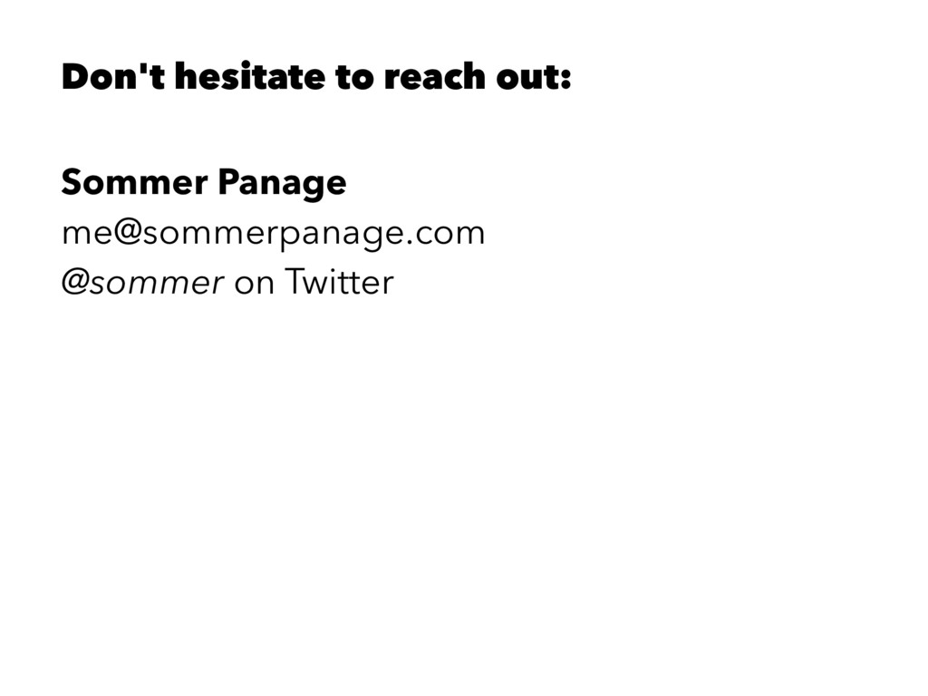 Don't hesitate to reach out: Sommer Panage me@s...
