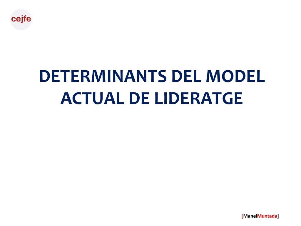DETERMINANTS DEL MODEL ACTUAL DE LIDERATGE