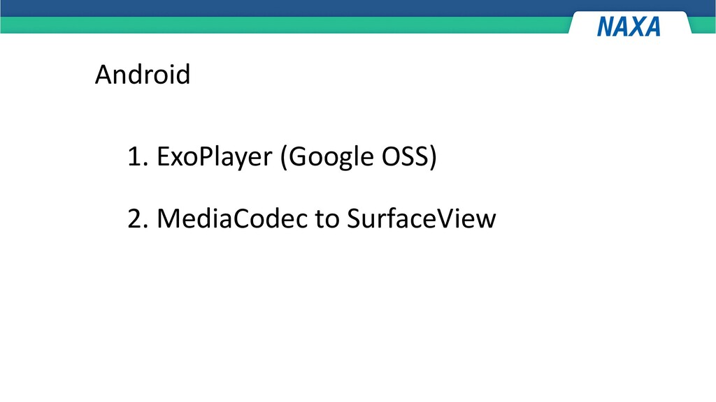 Android 1. ExoPlayer (Google OSS) 2. MediaCodec...