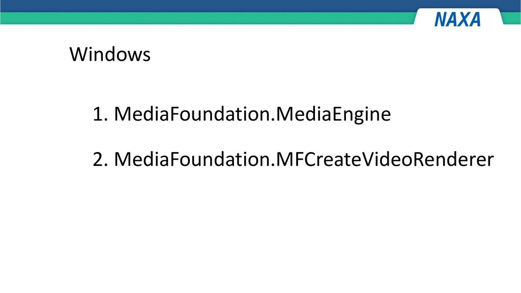 Windows 1. MediaFoundation.MediaEngine 2. Media...