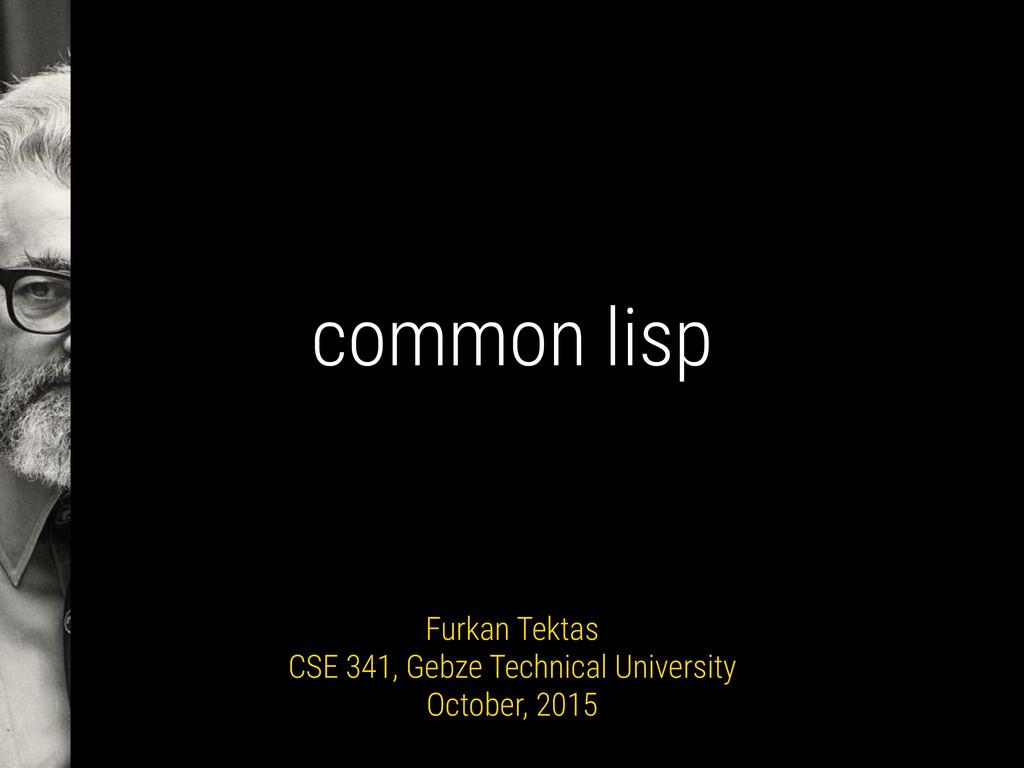 common lisp Furkan Tektas CSE 341, Gebze Techni...