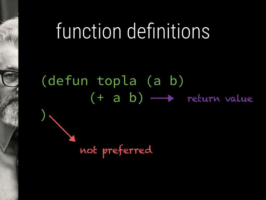 function definitions (defun topla (a b) (+ a b) ...