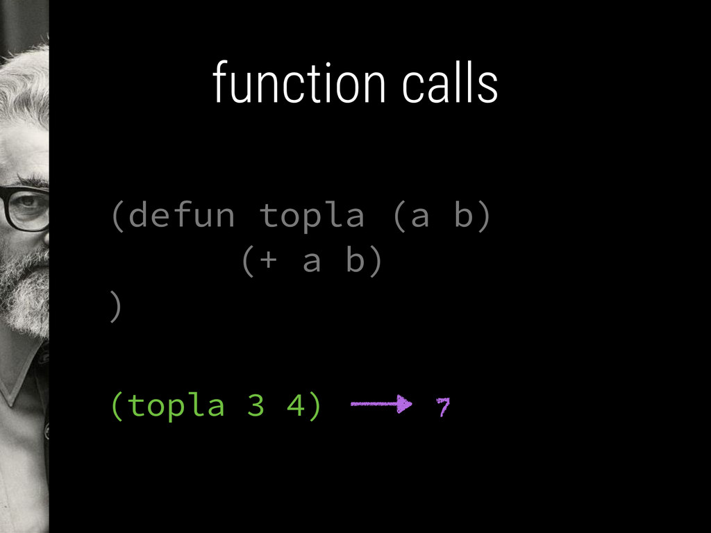 function calls (defun topla (a b) (+ a b) ) (to...