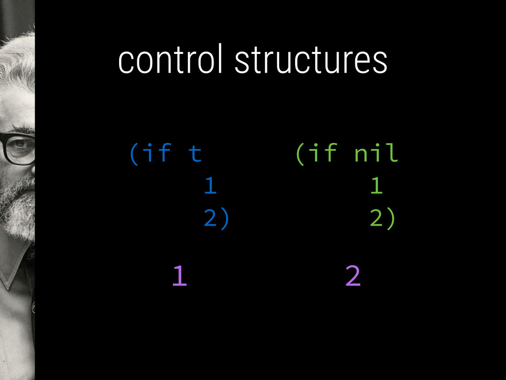 control structures (if nil 1 2) (if t 1 2) 2 1
