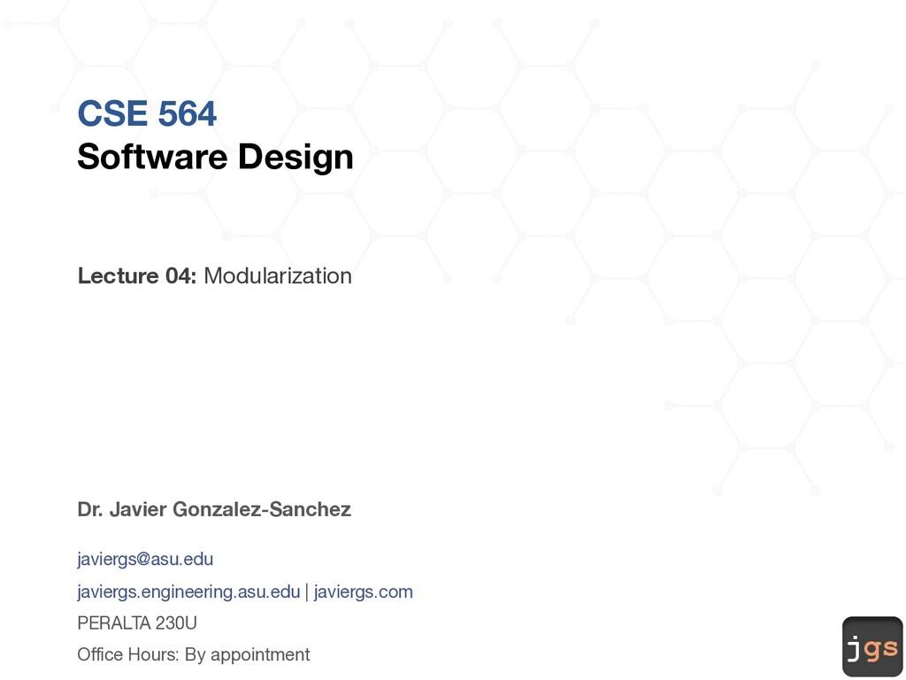 jgs CSE 564 Software Design Lecture 04: Modular...